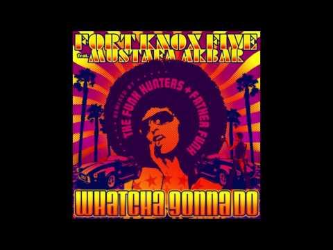 Fort Knox Five feat. Mustafa Akbar | Whatcha Gonna Do (Father Funk Remix)