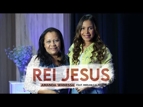 Amanda Wanessa – Rei Jesus ft. Miriam Calado