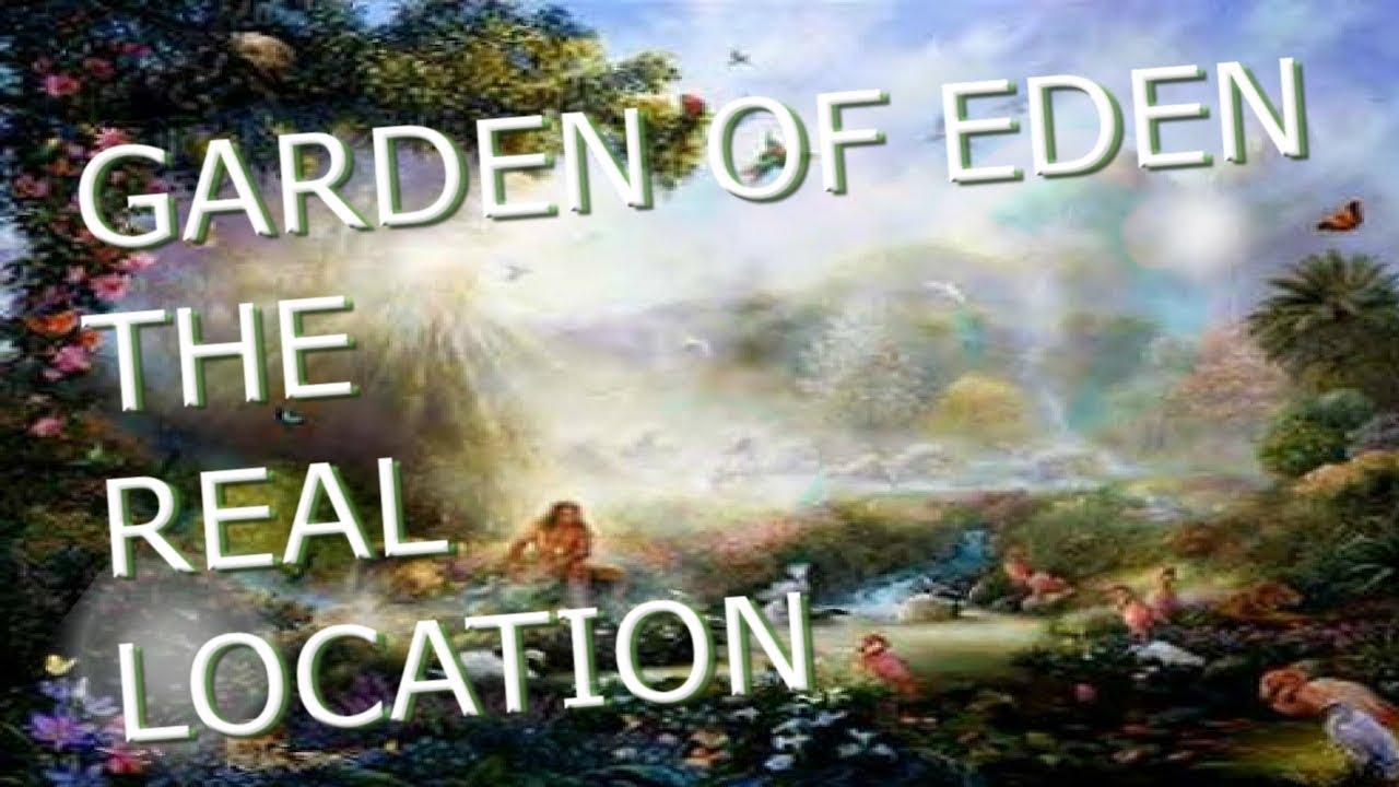 Garden Of Eden The Real Location Youtube