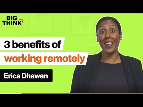 3 benefits of working remotely | Erica Dhawan | Big Think