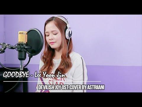 Lee Yoon Jin - GOODBYE (OST DEVILISH JOY ) Cover by Astriiani