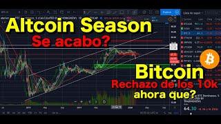 Altcoin Season se acabo? Bitcoin rechazado por los 10k y ahora que?