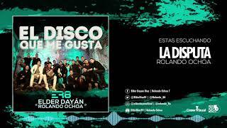 La Disputa - Elder Dayán Díaz & Rolando Ochoa (Cover Audio)