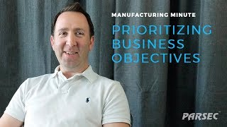Manufacturing Minute: Prioritizing Business Objectives