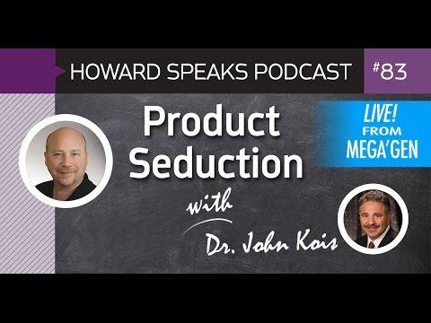 Product Seduction with Dr. John Kois : Howard Speaks Podcast #83