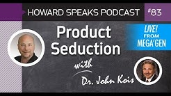 Product Seduction with Dr. John Kois : Howard Speaks Podcast #83