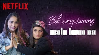Behensplaining | Srishti & Kusha review Main Hoon Na | Netflix India