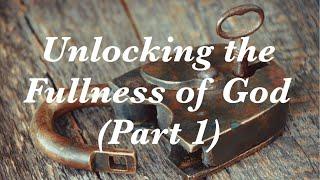 Unlocking the Fullness of God Part 1