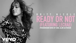 Britt Nicole - Ready Or Not (Phenomenon Remix By Soul Glow Activatur/Audio) ft. Lecrae