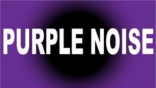 【脳を刺激するノイズ】PURPLE NOISE パープルノイズ