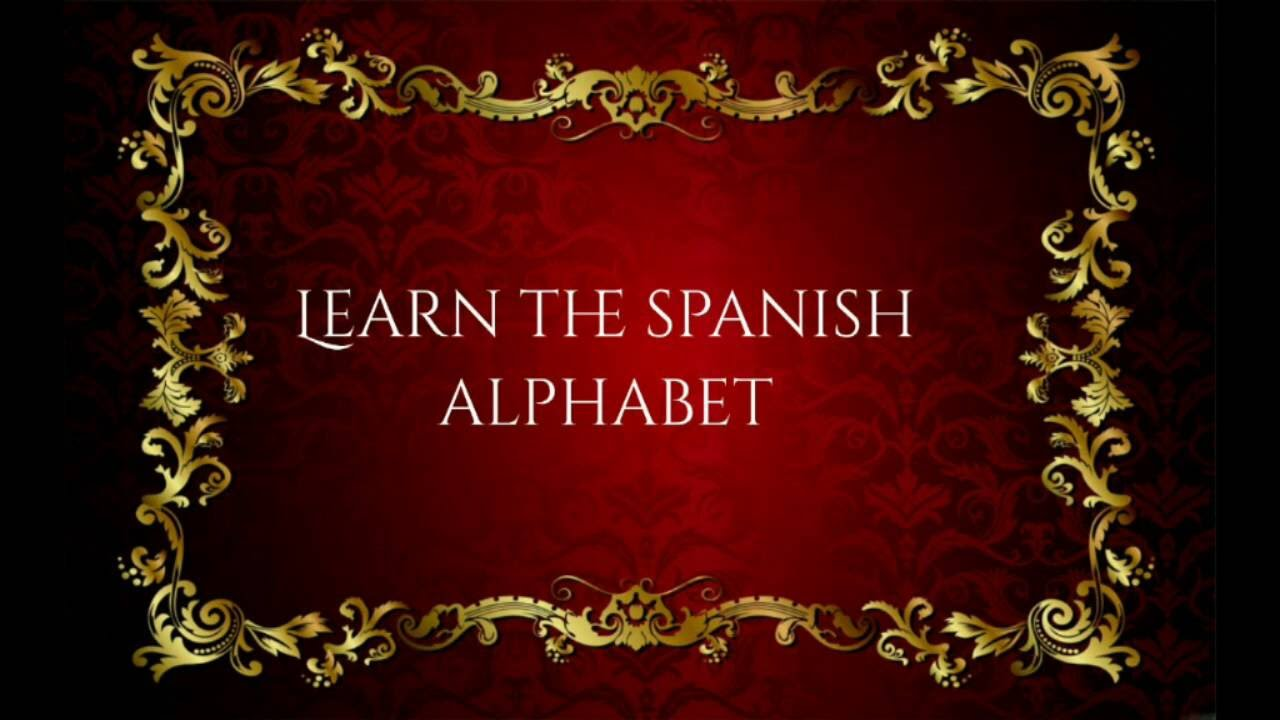Learn the Spanish Alphabet How to say the letters in Spanish