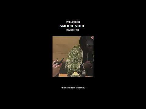 Youtube: Still Fresh Feat. Bolémvn – FIANCÉE (Amour Noir Saison 3) [Visualizer]