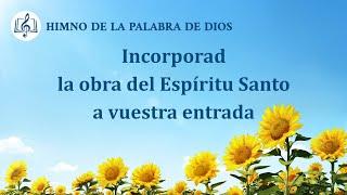 Canción cristiana | Incorporad la obra del Espíritu Santo a vuestra entrada