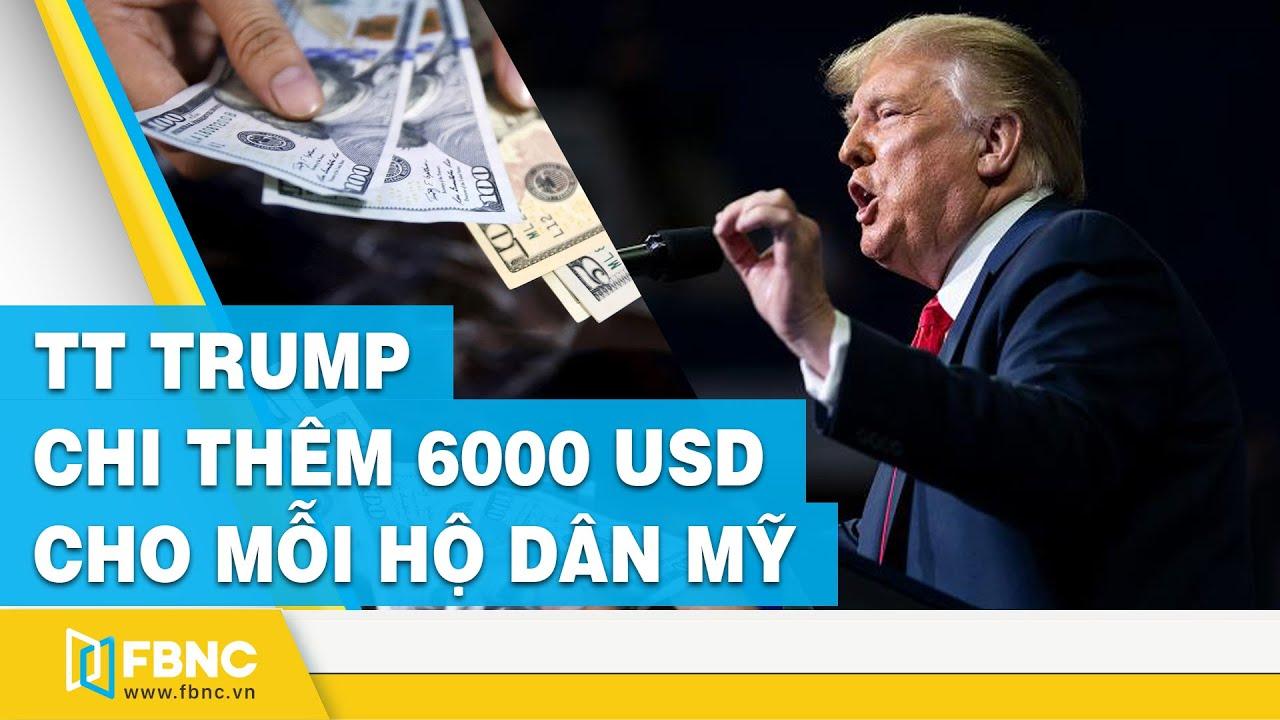 Ông Trump đồng ý chi thêm 6000 USD cho mỗi hộ dân Mỹ | FBNC