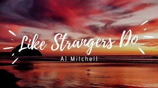 AJ Mitchell - Like Strangers Do (Lyrics dan Terjemahan)