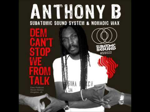Anthony B & Subatomic Sound - Dem Can`t Stop We From Talk