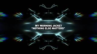 """My Morning Jacket – """"Nothing Else Matters"""" from The Metallica Blacklist"""
