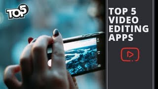 Top 5 Video Editing Apps For Android 2018