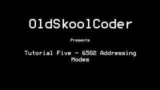Tutorial Five - 6502 Addressing Modes