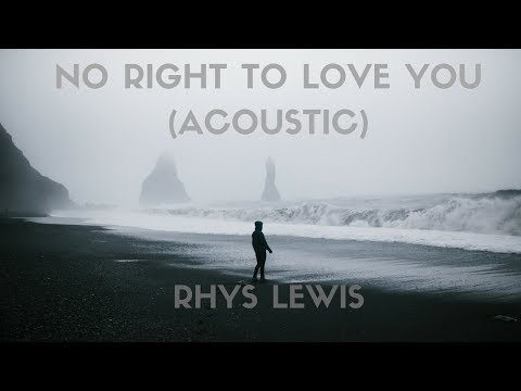 Rhys Lewis - No Right To Love (Acoustic) Lyrics - YouTube