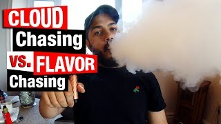 Flavor Chasing Vs. Cloud Chasing | TIPS TO NOT LOSE NEITHER