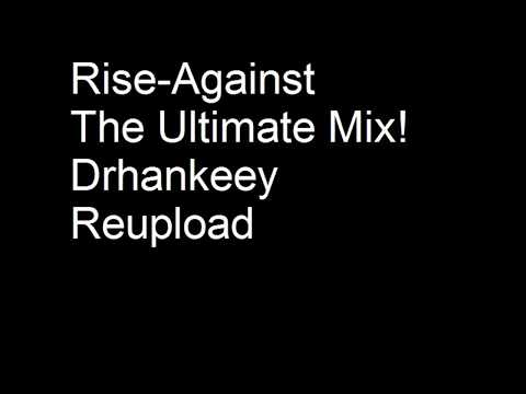 Rise-Against-The-Ultimate-Mix! - Drhankeey REUPLOAD