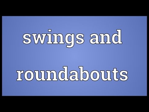 Swings and roundabouts Meaning