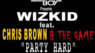 WIZKID FT. CHRIS BROWN & THE GAME - PARTY HARD (FULL SONG 2013)(Prod by Legendury Beatz)