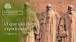 O que são dons espirituais?  l Pr. Clélio Simões   07/10/2021