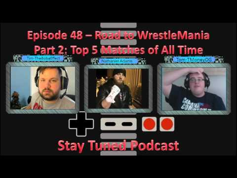 Episode 48: Road to WrestleMania Part 2: Top 5 Matches of All Time