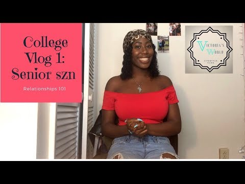 College Vlog 1 Senior SZN: Relationships 101