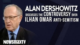 Alan Dershowitz gives his input on the controversy over Ilhan Omar and Rashida Tlaib anti-semitism.