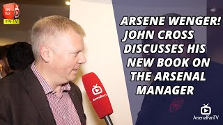 ARSENE WENGER!   John Cross Discusses His New Book on The Arsenal Manager