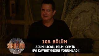 Acun Ilıcalı, Hilmi Cem'in evi kaybetmesini yorumladı! | 106. Bölüm | Survivor 2018