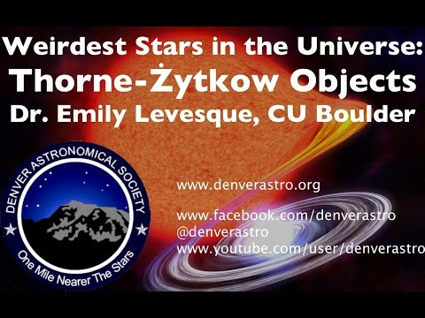 Weirdest Stars in the Universe, including Thorne-Żytkow Objects: Emily Levesque, CU Boulder