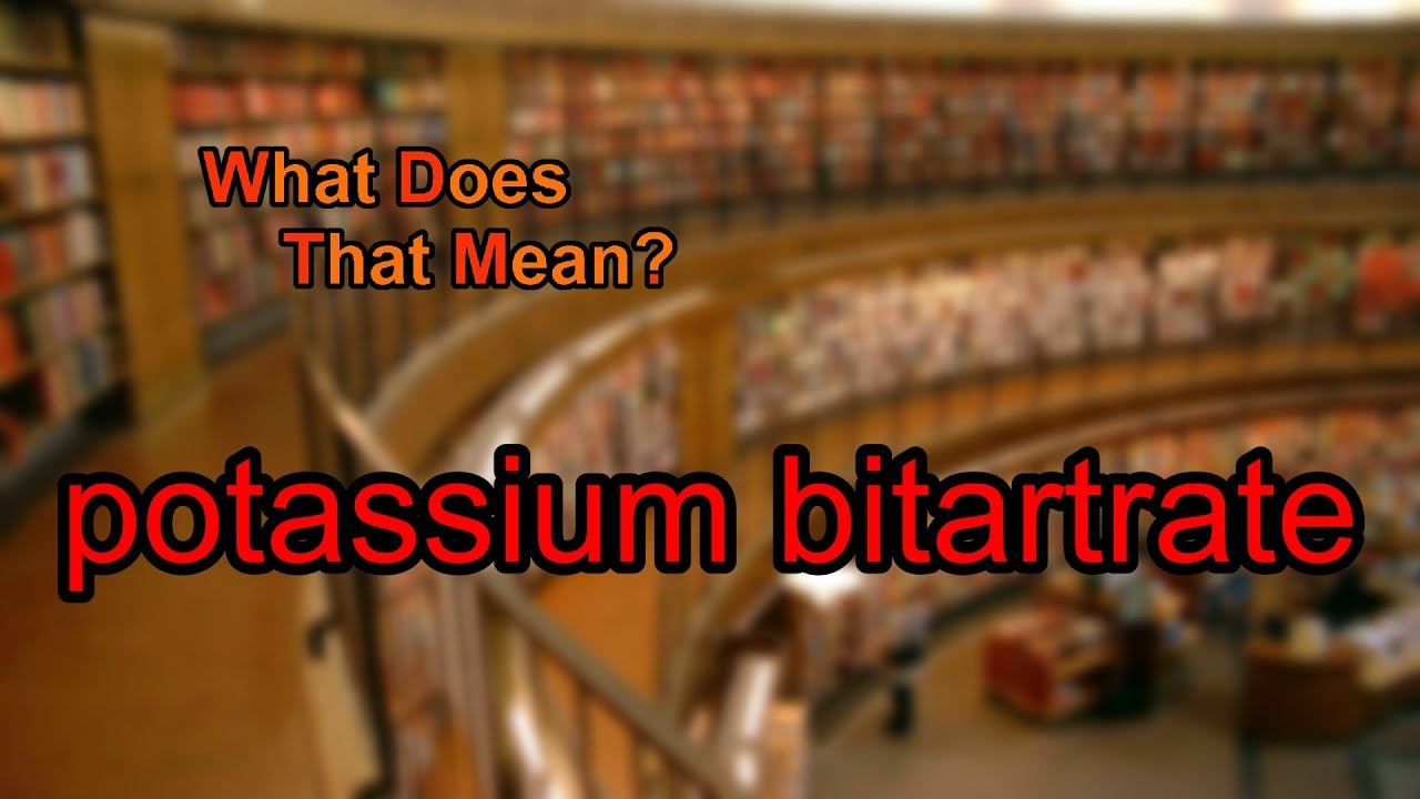 What does potassium bitartrate mean?