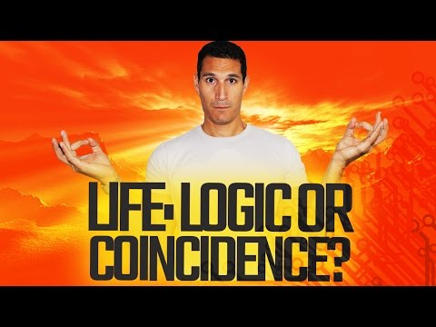 Life: Is It Logic Or Coincidence?