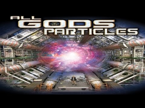 All God's Particles - The Amazing Story of the Super Collider and Changing our REALITY -  FREE MOVIE