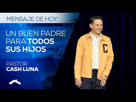 Pastor Cash Luna - Un buen Padre Para Todos Sus Hijos