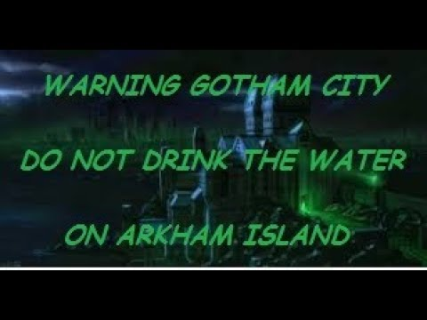 WARNING GOTHAM CITY: DO NOT DRINK THE WATER ON ARKHAM ISLAND