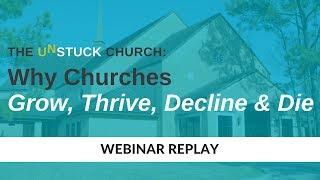 The Unstuck Church: Why Churches Grow, Thrive, Decline & Die [webinar]