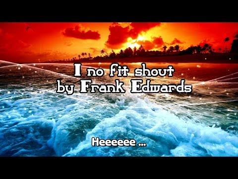 I no fit shout By Frank Edwards