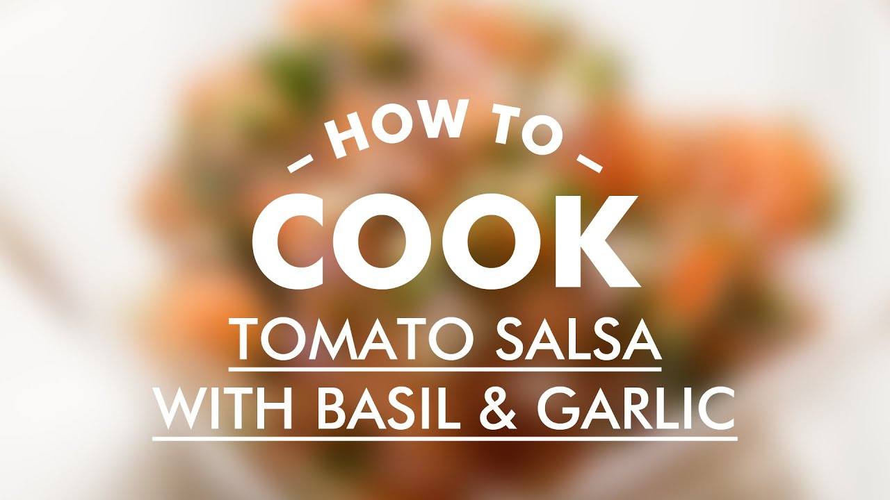 Tomato Salsa with Basil and Garlic || Basic Cooking Skills || Gastro Lab
