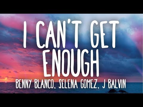 Benny Blanco, Selena Gomez, J Balvin - I Can't Get Enough (Lyrics / Letra) Ft. Tainy
