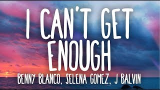 Gambar cover Benny Blanco, Selena Gomez, J Balvin - I Can't Get Enough (Lyrics / Letra) Ft. Tainy