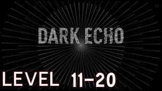 Dark Echo Walkthrought - Level 11 - 20 ( XI - XX )