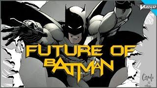 The Future Of Batman!