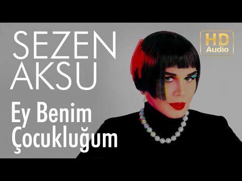 Sezen Aksu - Ey Benim Çocukluğum (Official Audio)