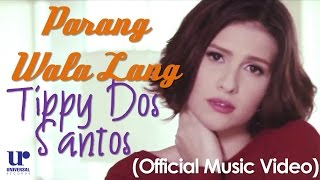 Repeat youtube video Tippy Dos Santos - Parang Wala Lang (Official Music Video)