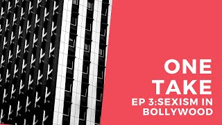 Sexism in Bollywood | One take EP3